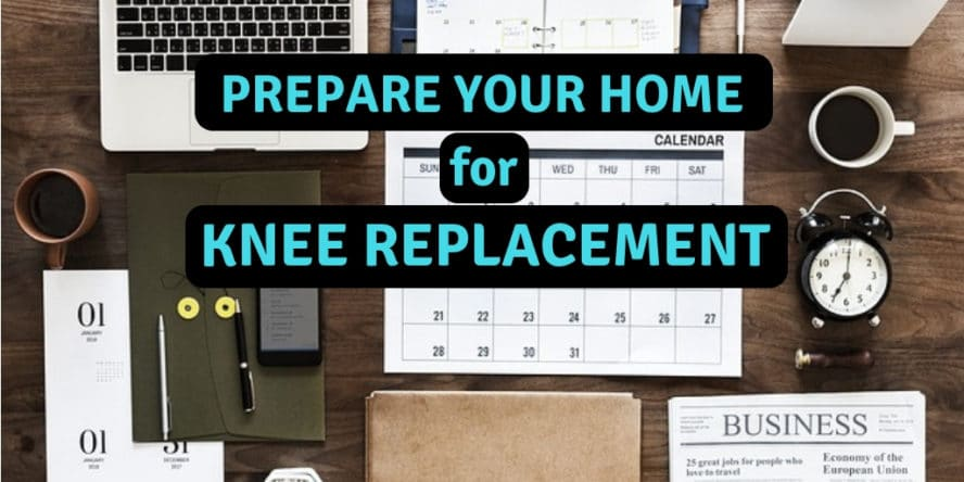 Best way to prepare your home for knee replacement
