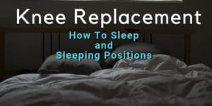 How to sleep after knee replacement - sleeping position