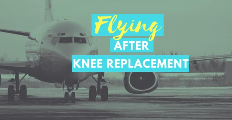 Flying after knee replacement surgery - how long
