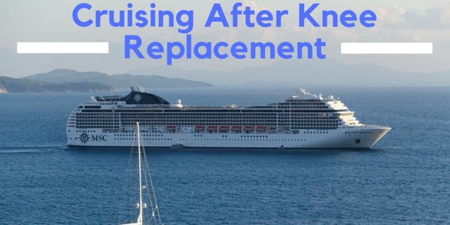 When can I go on a cruise after knee replacement surgery