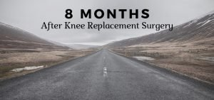 8 months after knee replacement surgery