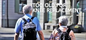 Too old for knee replacement surgery