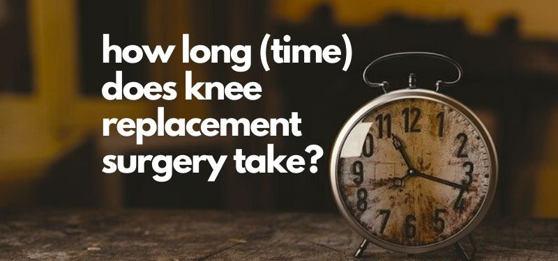 knee replacement surgery how long