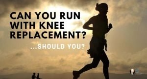 can you run with a knee replacement