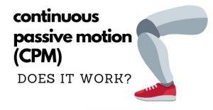 continuous passive motion - cpm