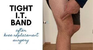 tight IT band after knee replacement surgery